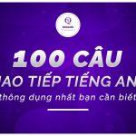 100 câu giao tiếp tiếng Anh thông dụng nhất bạn cần biết