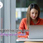 Những rào cản người Việt thường gặp phải khi học tiếng Anh
