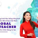Chương trình Học bổng tiếng Anh dành cho Nhà Giáo Việt Nam - Global E-Teachers chính thức khởi động trở lại